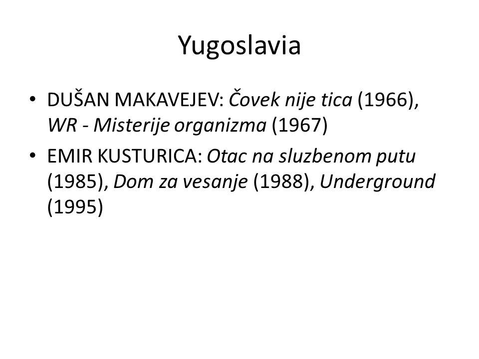 Yugoslavia DUŠAN MAKAVEJEV: Čovek nije tica (1966), WR - Misterije organizma (1967) EMIR KUSTURICA: Otac na sluzbenom putu (1985), Dom za vesanje (1988), Underground (1995)