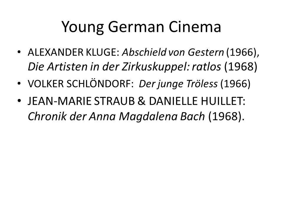 Young German Cinema ALEXANDER KLUGE: Abschield von Gestern (1966), Die Artisten in der Zirkuskuppel: ratlos (1968) VOLKER SCHLÖNDORF: Der junge Tröles