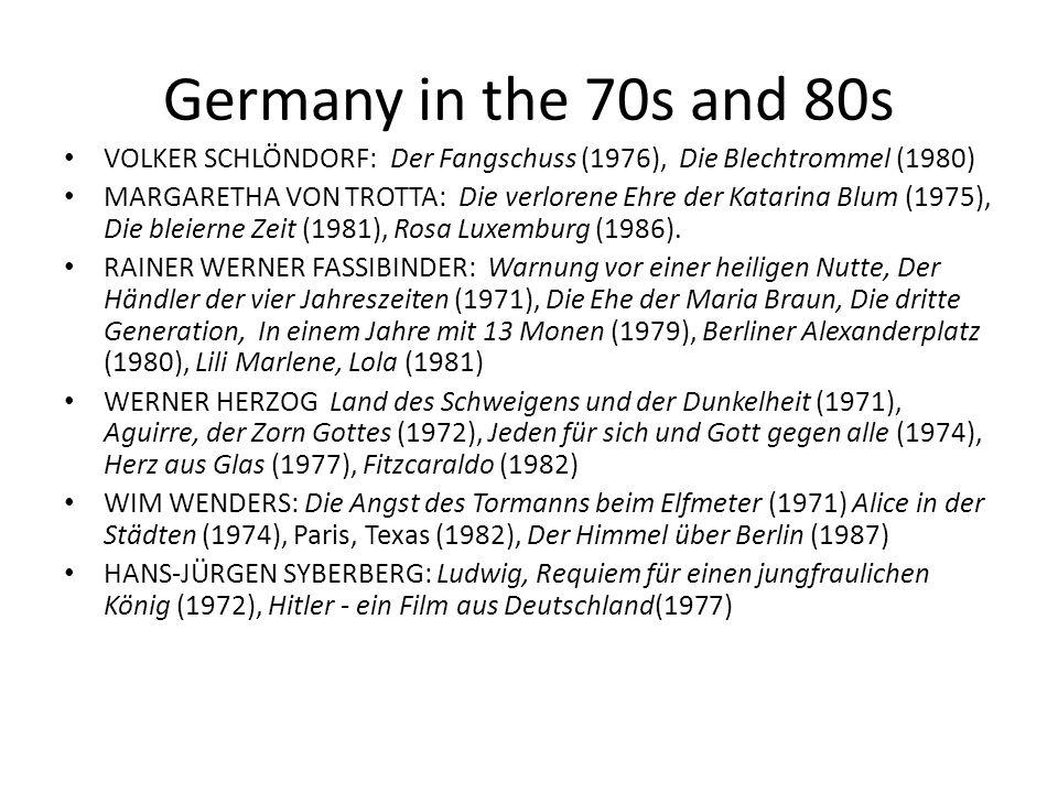 Germany in the 70s and 80s VOLKER SCHLÖNDORF: Der Fangschuss (1976), Die Blechtrommel (1980) MARGARETHA VON TROTTA: Die verlorene Ehre der Katarina Blum (1975), Die bleierne Zeit (1981), Rosa Luxemburg (1986).