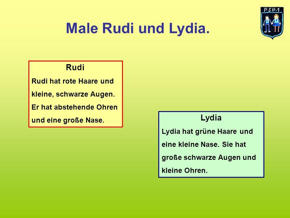 Male Rudi und Lydia. Rudi Rudi hat rote Haare und kleine, schwarze Augen. Er hat abstehende Ohren und eine große Nase. Lydia Lydia hat grüne Haare und