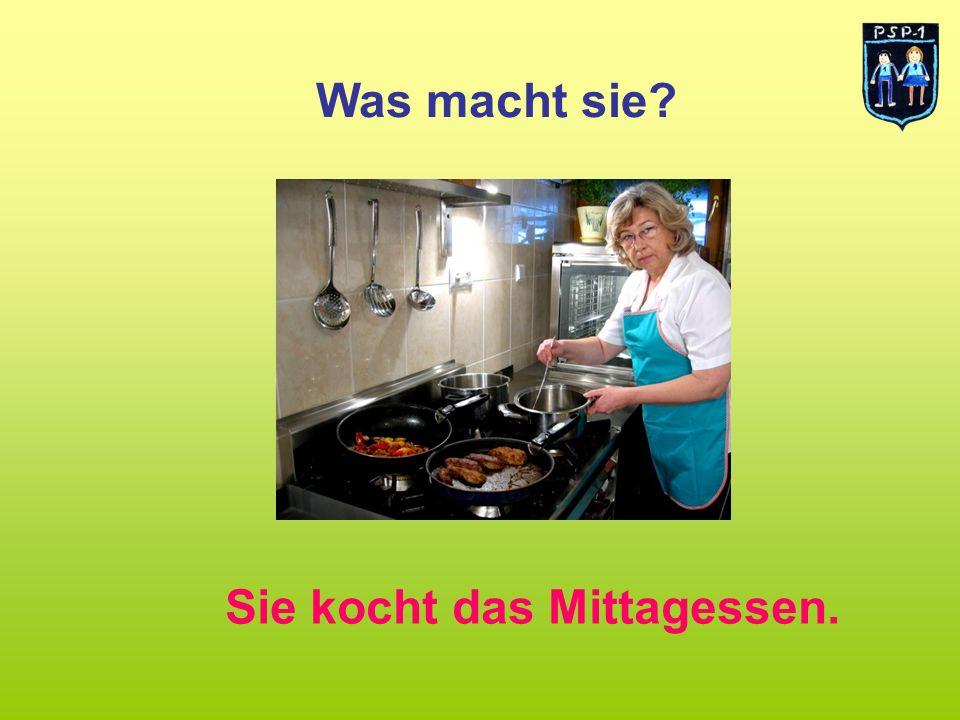 Was macht sie? Sie kocht das Mittagessen.