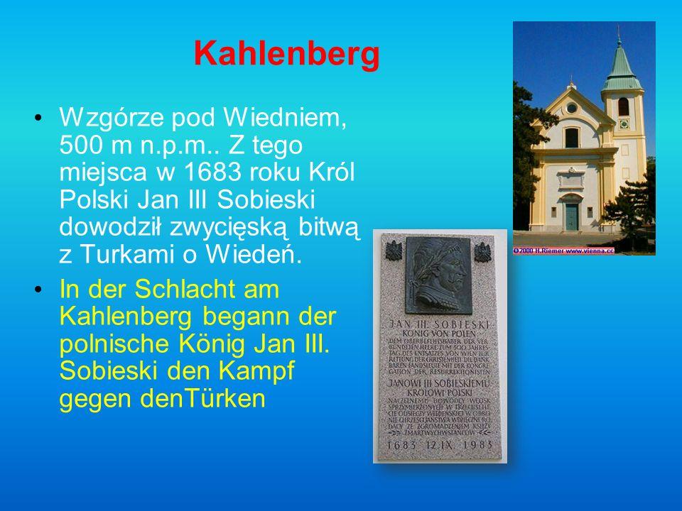 Kahlenberg Wzgórze pod Wiedniem, 500 m n.p.m.. Z tego miejsca w 1683 roku Król Polski Jan III Sobieski dowodził zwycięską bitwą z Turkami o Wiedeń. In