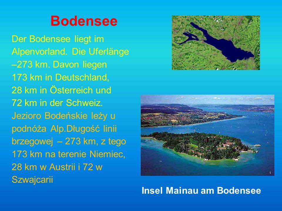 Bodensee Der Bodensee liegt im Alpenvorland. Die Uferlänge –273 km. Davon liegen 173 km in Deutschland, 28 km in Österreich und 72 km in der Schweiz.