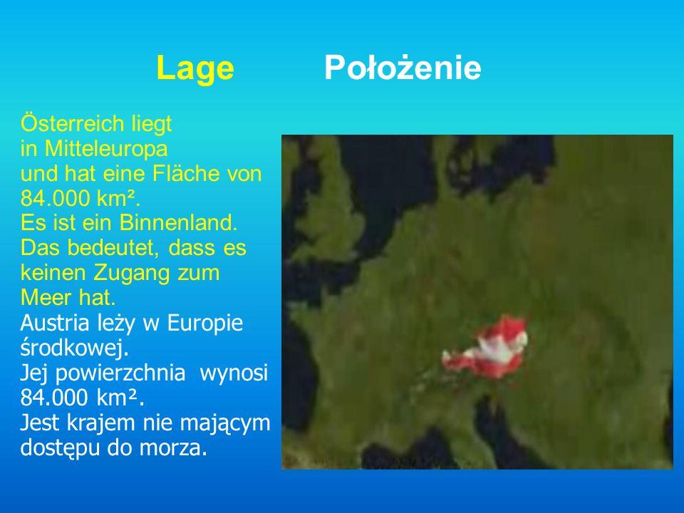 Lage Położenie Österreich liegt in Mitteleuropa und hat eine Fläche von 84.000 km². Es ist ein Binnenland. Das bedeutet, dass es keinen Zugang zum Mee