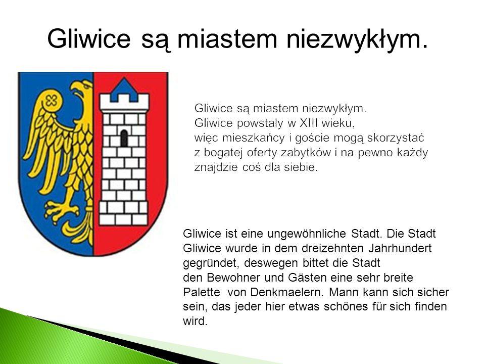 Gliwice są miastem niezwykłym. Gliwice powstały w XIII wieku, więc mieszkańcy i goście mogą skorzystać z bogatej oferty zabytków i na pewno każdy znaj
