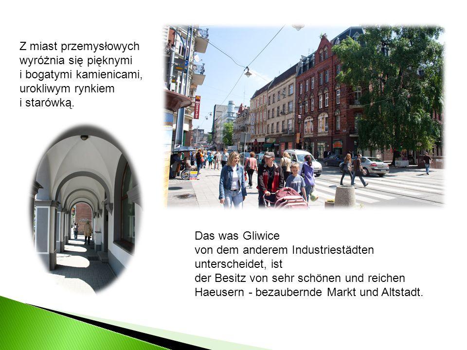 Z miast przemysłowych wyróżnia się pięknymi i bogatymi kamienicami, urokliwym rynkiem i starówką. Das was Gliwice von dem anderem Industriestädten unt