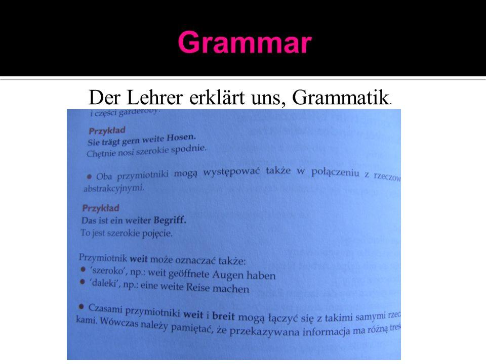 Der Lehrer erklärt uns, Grammatik.