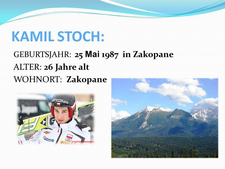 KAMIL STOCH: GEBURTSJAHR: 25 Mai 1987 in Zakopane ALTER: 26 Jahre alt WOHNORT: Zakopane