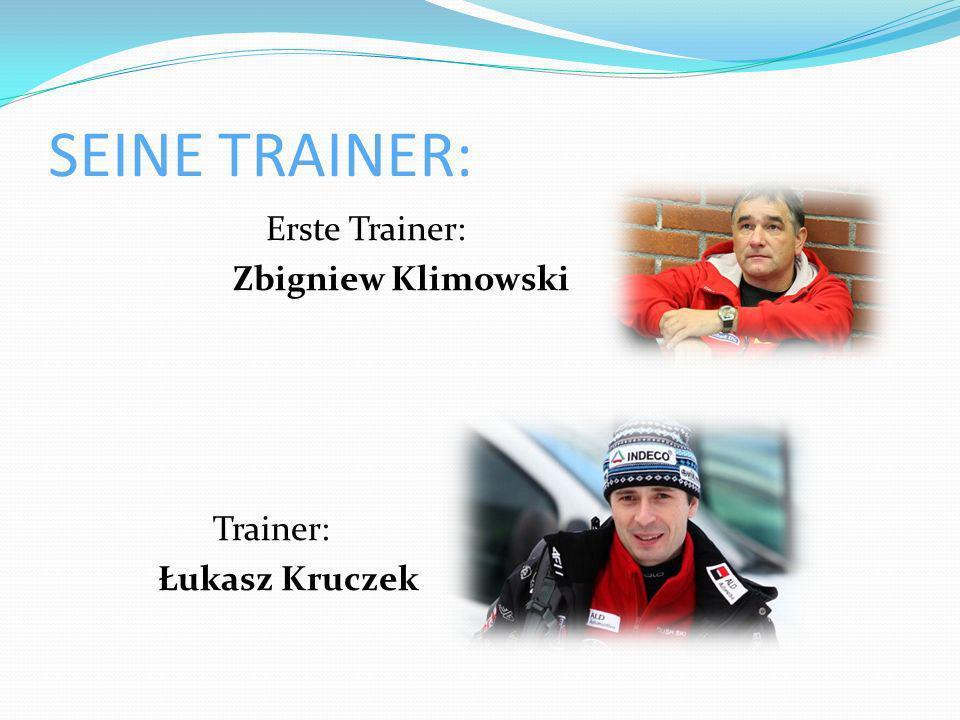 SEINE TRAINER: Erste Trainer: Zbigniew Klimowski Trainer: Łukasz Kruczek