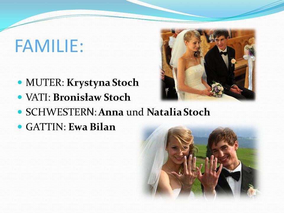 FAMILIE: MUTER: Krystyna Stoch VATI: Bronisław Stoch SCHWESTER N : Anna und Natalia Stoch GATTIN: Ewa Bilan