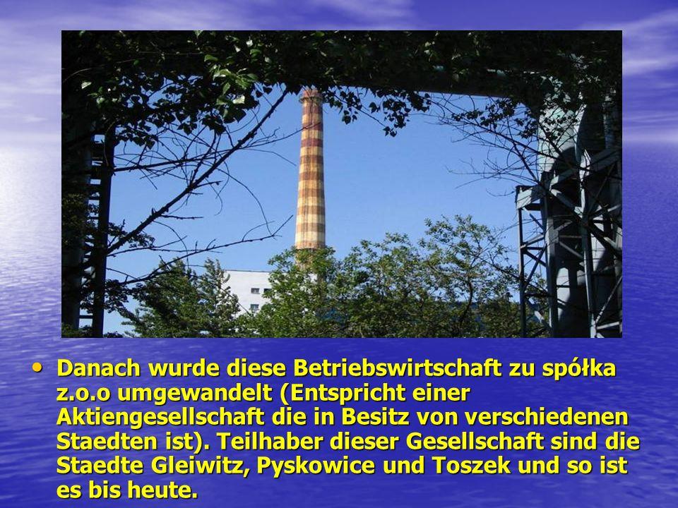 Danach wurde diese Betriebswirtschaft zu spółka z.o.o umgewandelt (Entspricht einer Aktiengesellschaft die in Besitz von verschiedenen Staedten ist).