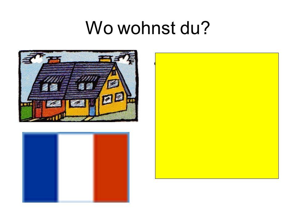 Wo wohnst du Ich wohne in einem Doppelhaus in Frankreich