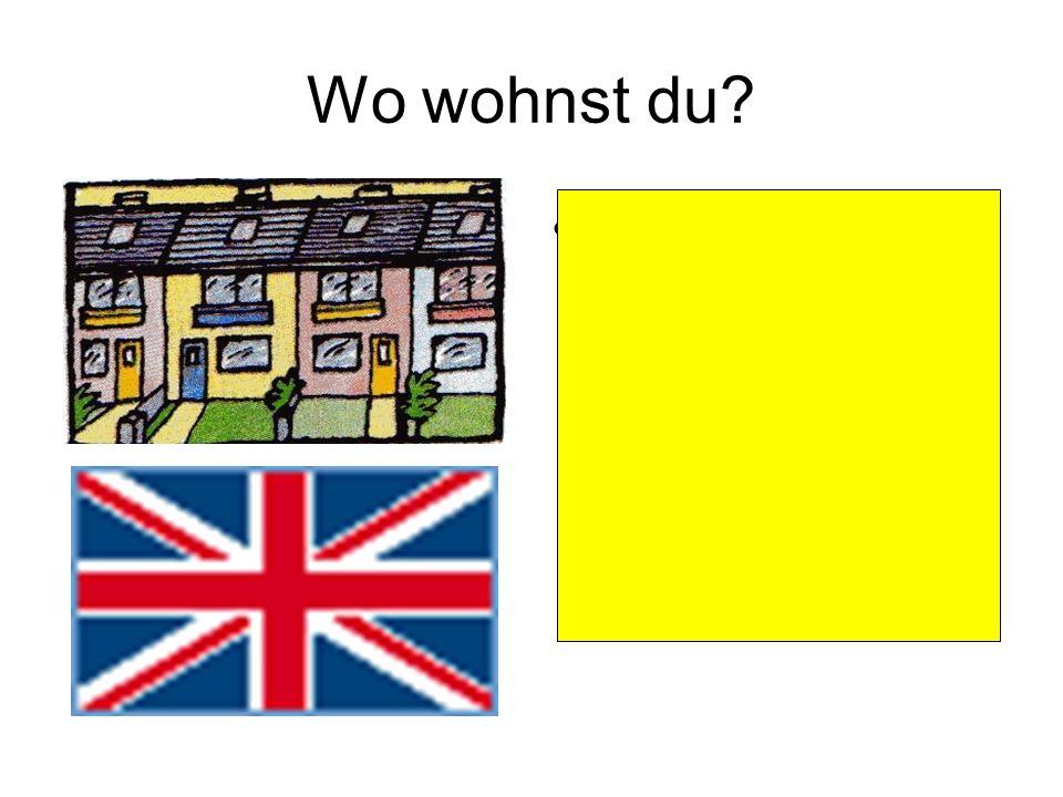 Wo wohnst du? Ich wohne in einem Reihenhaus in Großbritannien
