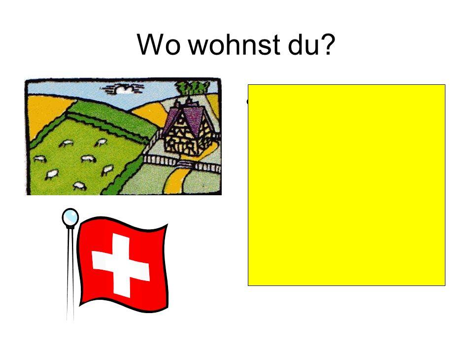 Wo wohnst du Ich wohne auf einem Bauernhof in der Schweiz