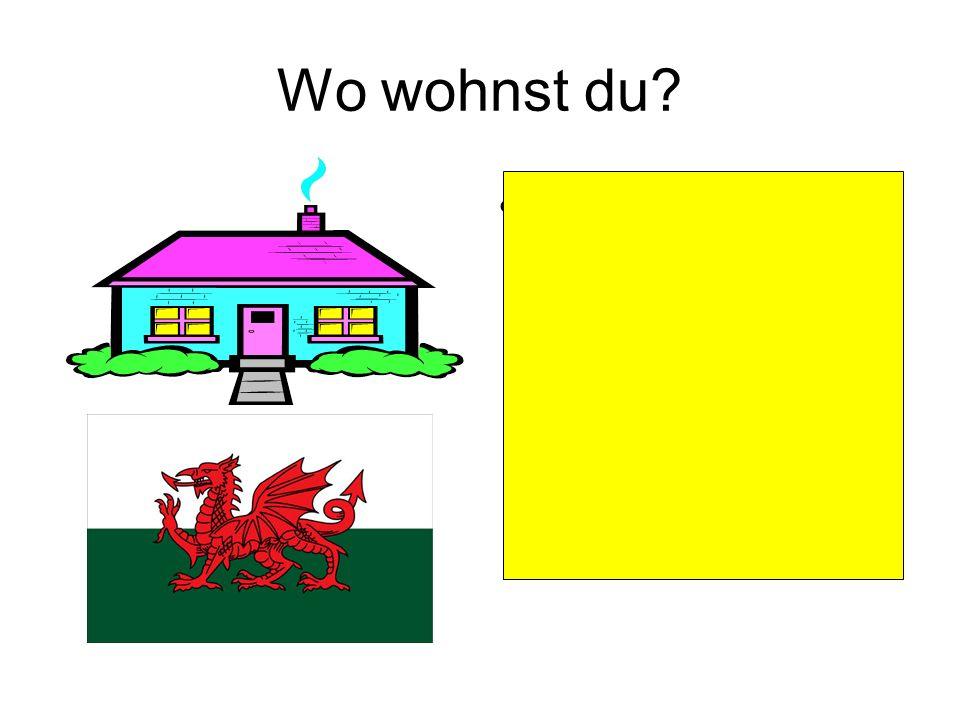 Wo wohnst du Ich wohne in einem Bungalow in Wales