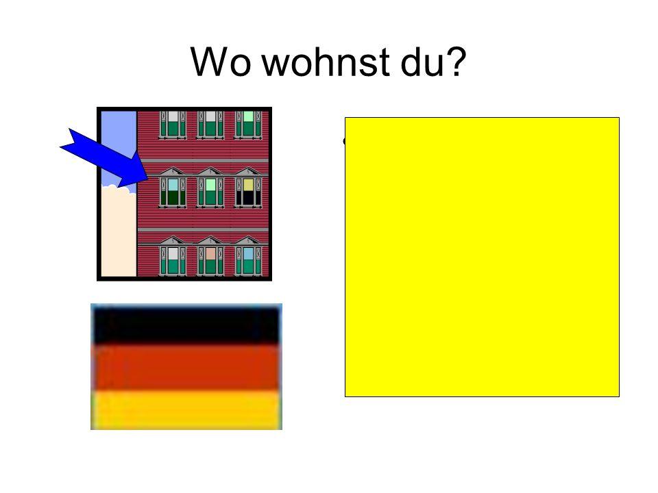 Wo wohnst du Ich wohne in einer Wohnung (in einem Hochhaus) in Deutschland