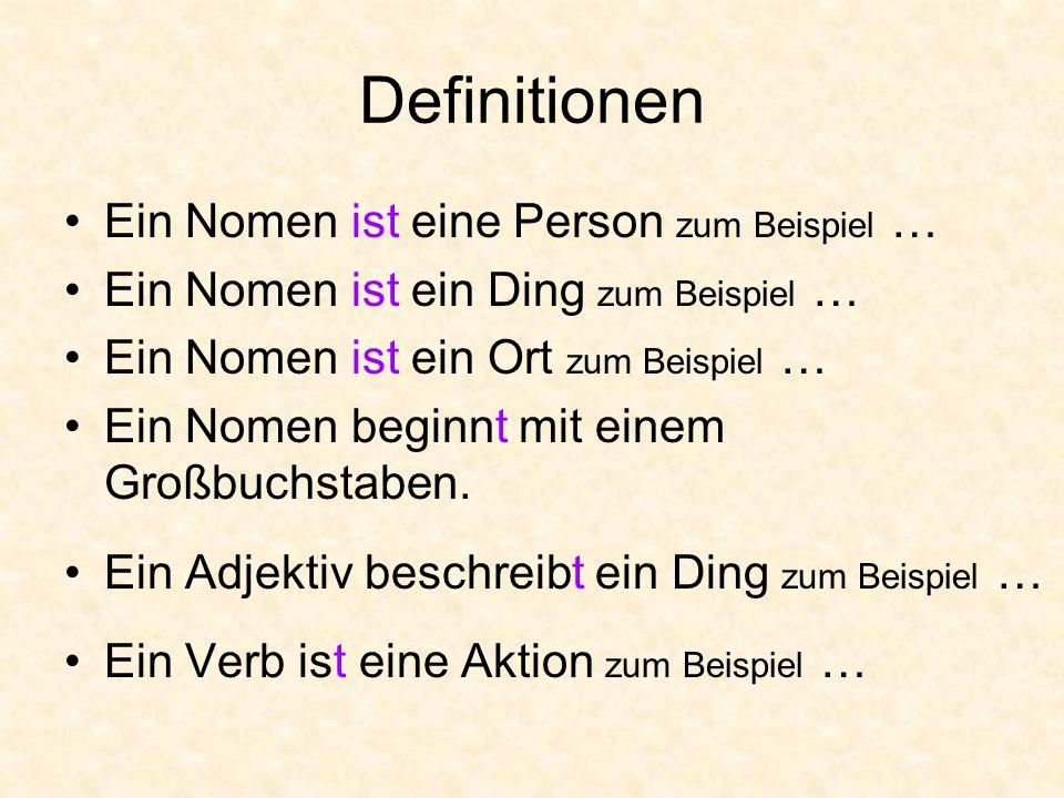 Definitionen Ein Nomen ist eine Person zum Beispiel … Ein Nomen ist ein Ding zum Beispiel … Ein Nomen ist ein Ort zum Beispiel … Ein Nomen beginnt mit einem Großbuchstaben.