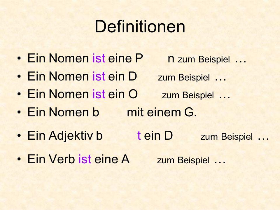 Ein Nomen ist eine P n zum Beispiel … Ein Nomen ist ein D zum Beispiel … Ein Nomen ist ein O zum Beispiel … Ein Nomen b mit einem G.
