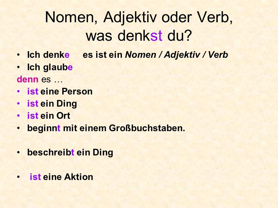 Nomen, Adjektiv oder Verb, was denkst du.