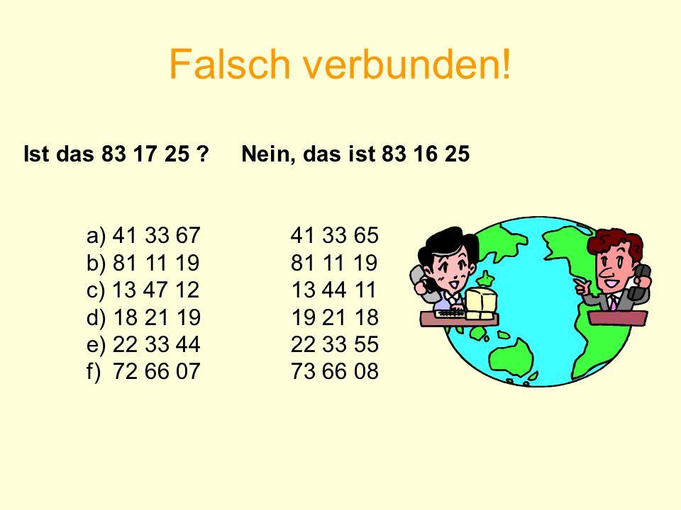 Falsch verbunden! Ist das 83 17 25 ? Nein, das ist 83 16 25 a) 41 33 6741 33 65 b) 81 11 1981 11 19 c) 13 47 1213 44 11 d) 18 21 1919 21 18 e) 22 33 4