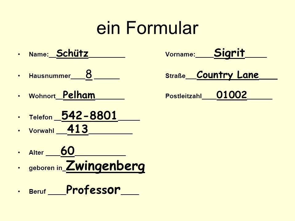 ein Formular Name:__ Schütz __________ Vorname:_____ Sigrit ______ Hausnummer____ 8 _______ Straße___ Country Lane___ Wohnort__ Pelham ________ Postle