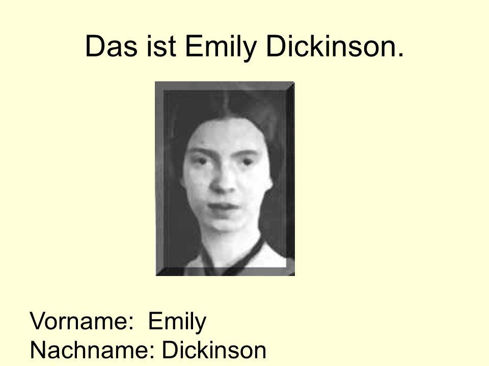 Das ist Emily Dickinson. Vorname: Emily Nachname: Dickinson