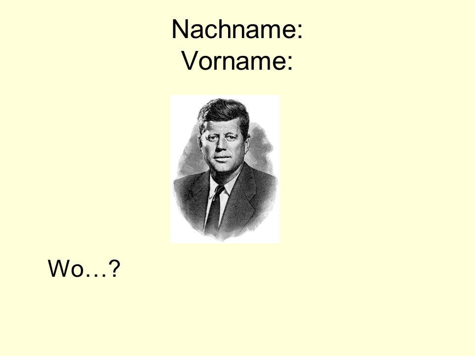 Nachname: Vorname: Wo…?