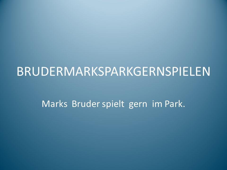 BRUDERMARKSPARKGERNSPIELEN Marks Bruder spielt gern im Park.
