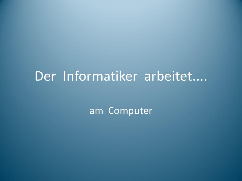 Der Informatiker arbeitet.... am Computer