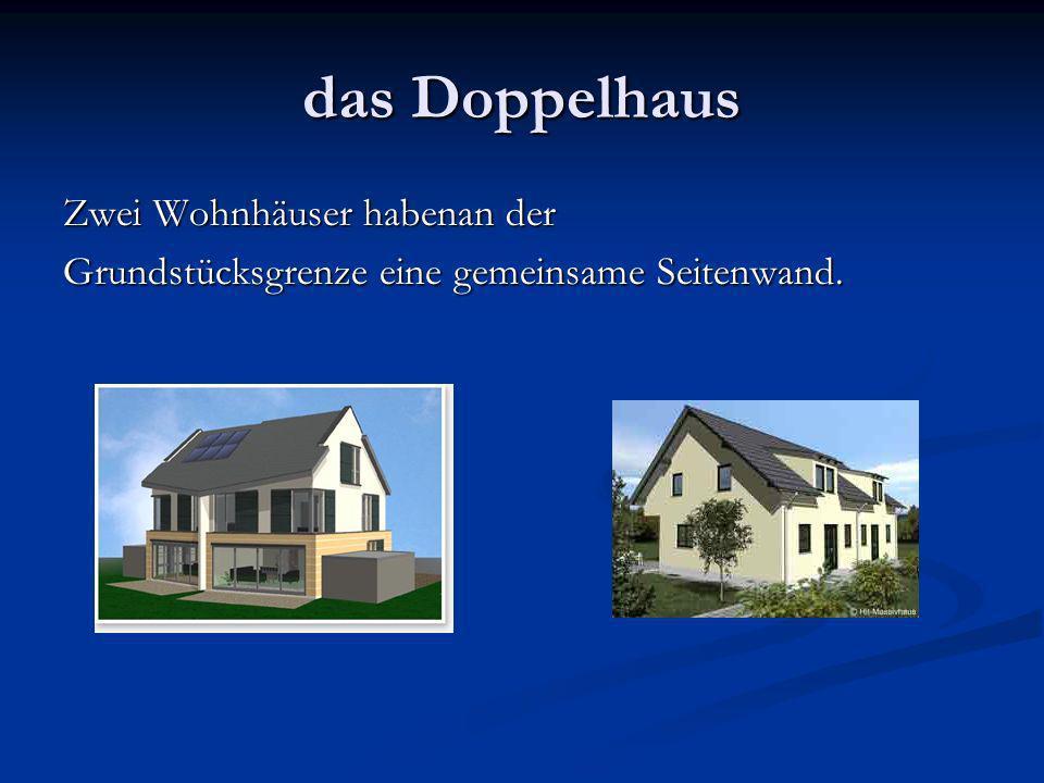 das Doppelhaus Zwei Wohnhäuser habenan der Grundstücksgrenze eine gemeinsame Seitenwand.