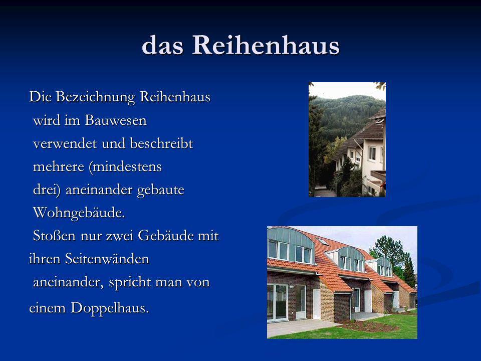 das Reihenhaus Die Bezeichnung Reihenhaus wird im Bauwesen wird im Bauwesen verwendet und beschreibt verwendet und beschreibt mehrere (mindestens mehrere (mindestens drei) aneinander gebaute drei) aneinander gebaute Wohngebäude.