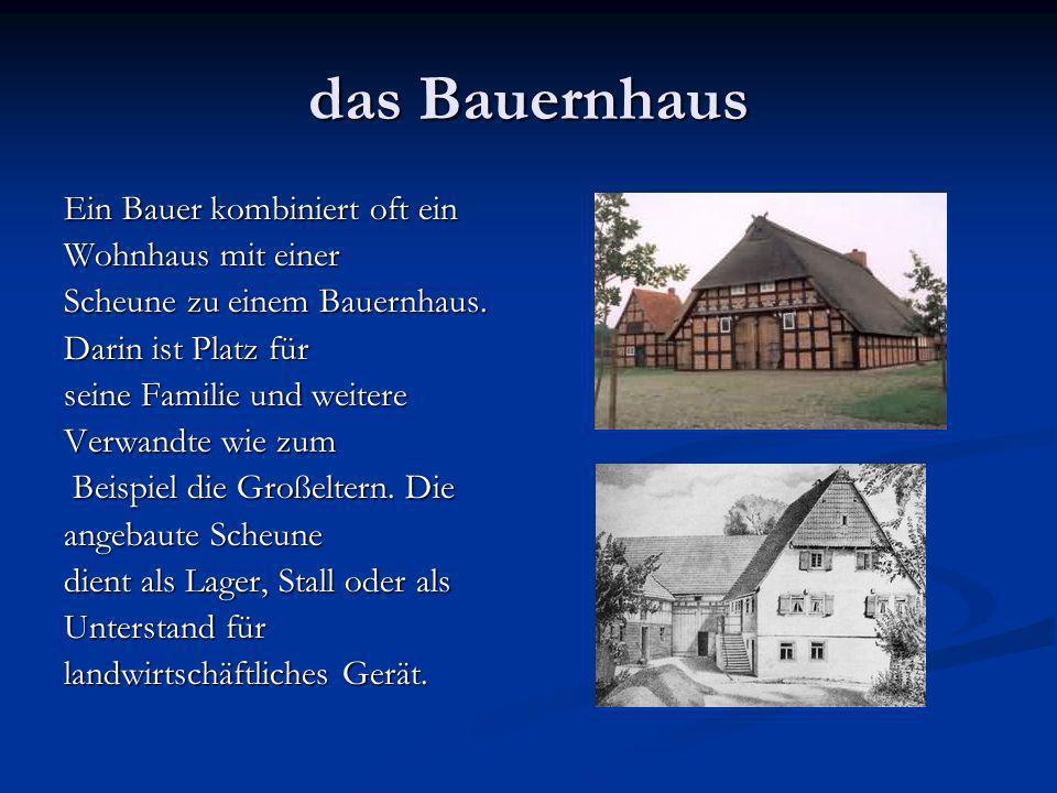 das Bauernhaus Ein Bauer kombiniert oft ein Wohnhaus mit einer Scheune zu einem Bauernhaus.