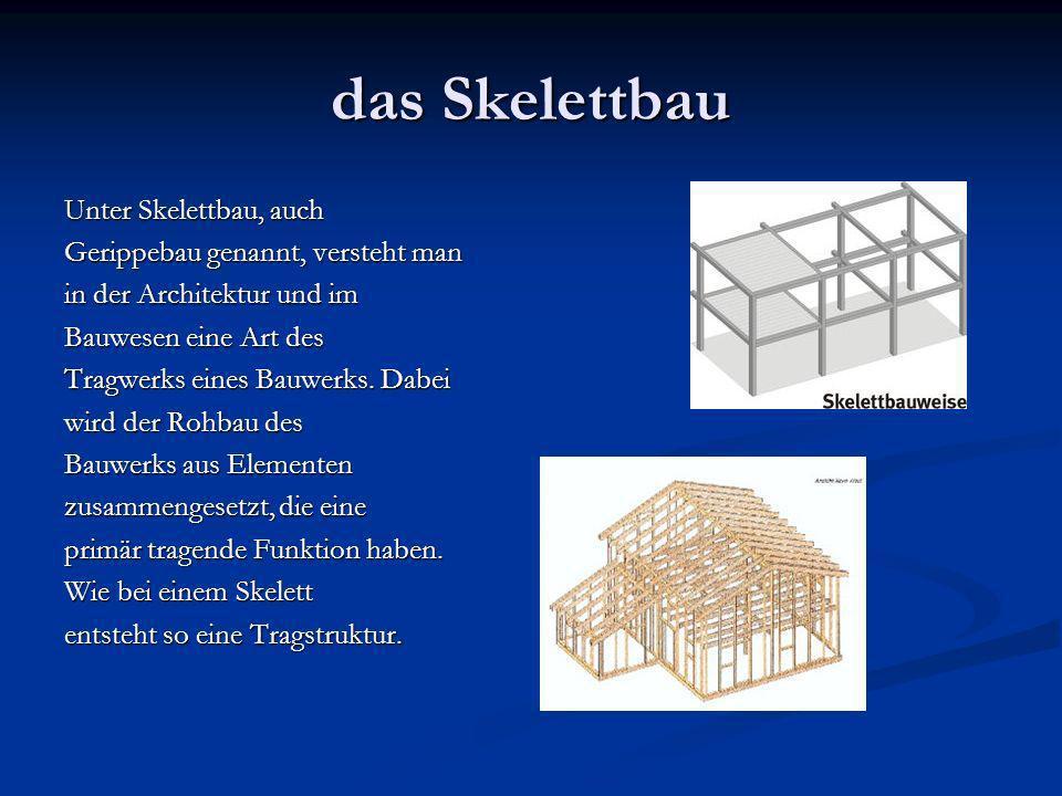 das Skelettbau Unter Skelettbau, auch Gerippebau genannt, versteht man in der Architektur und im Bauwesen eine Art des Tragwerks eines Bauwerks.