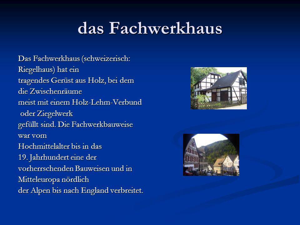 das Fachwerkhaus Das Fachwerkhaus (schweizerisch: Riegelhaus) hat ein tragendes Gerüst aus Holz, bei dem die Zwischenräume meist mit einem Holz-Lehm-Verbund oder Ziegelwerk oder Ziegelwerk gefüllt sind.