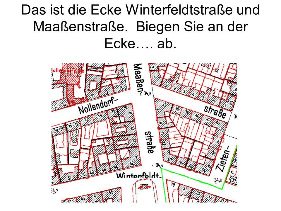 Das ist die Ecke Winterfeldtstraße und Maaßenstraße. Biegen Sie an der Ecke…. ab.