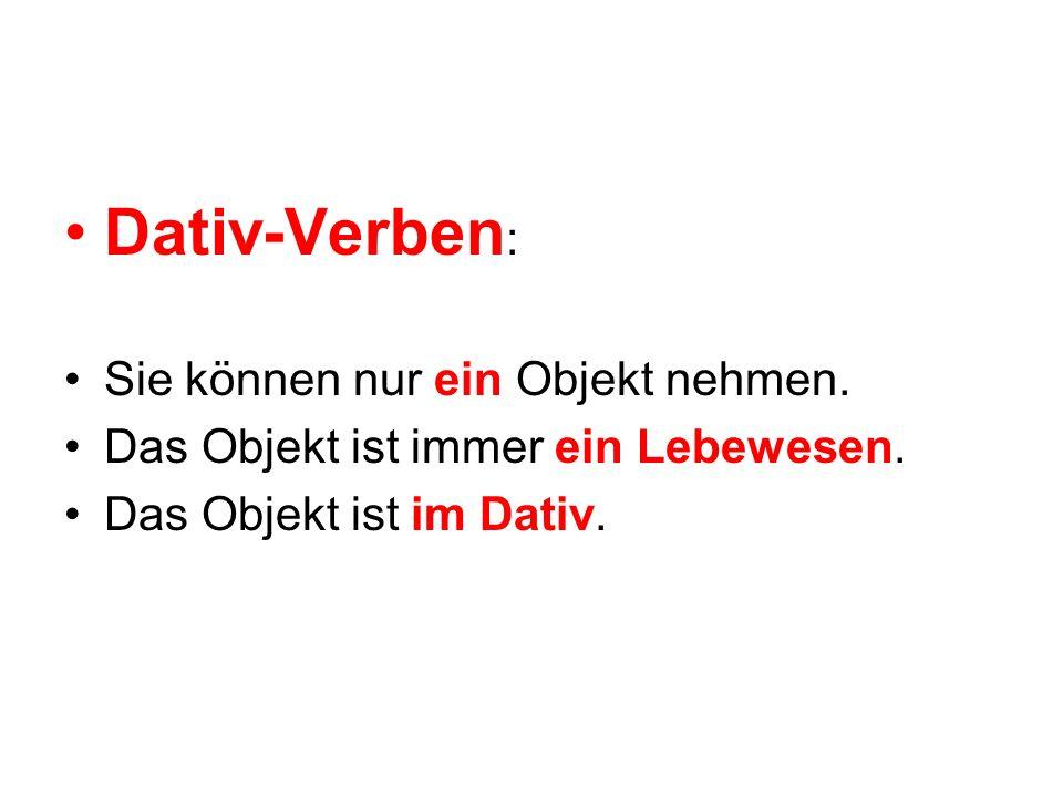 Dativ-Verben : Sie können nur ein Objekt nehmen. Das Objekt ist immer ein Lebewesen. Das Objekt ist im Dativ.