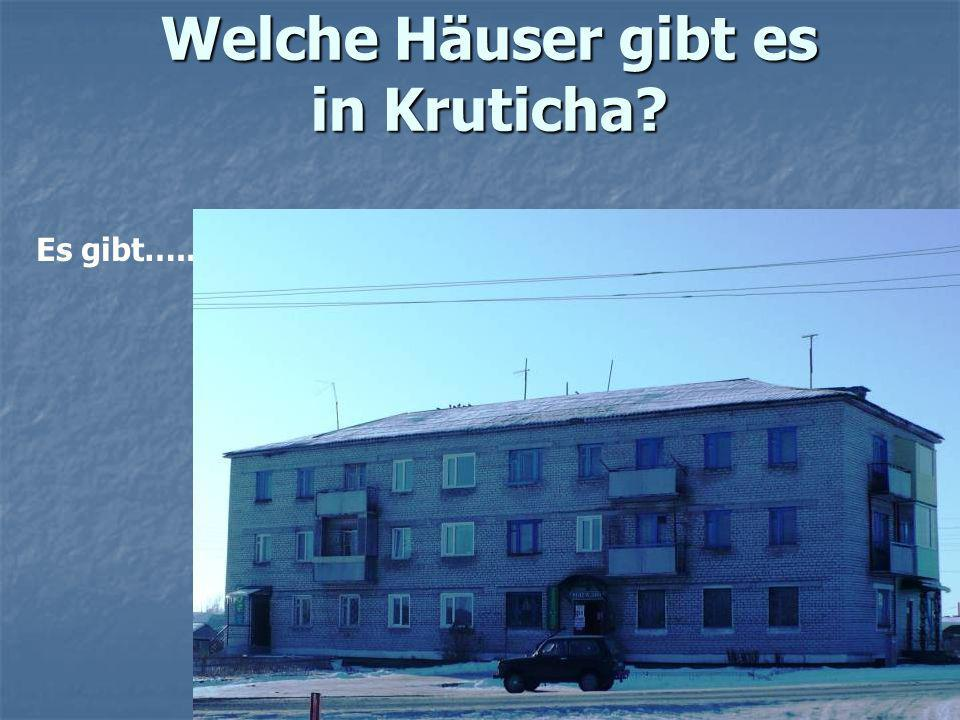 Welche Häuser gibt es in Kruticha? Es gibt…..