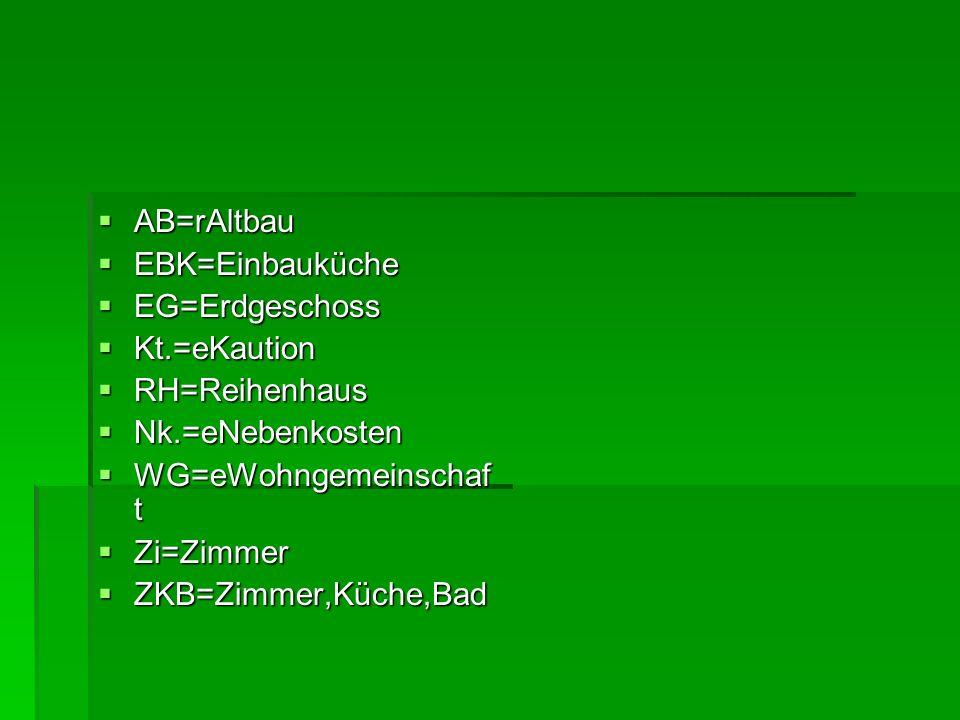AB=rAltbau AB=rAltbau EBK=Einbauküche EBK=Einbauküche EG=Erdgeschoss EG=Erdgeschoss Kt.=eKaution Kt.=eKaution RH=Reihenhaus RH=Reihenhaus Nk.=eNebenko