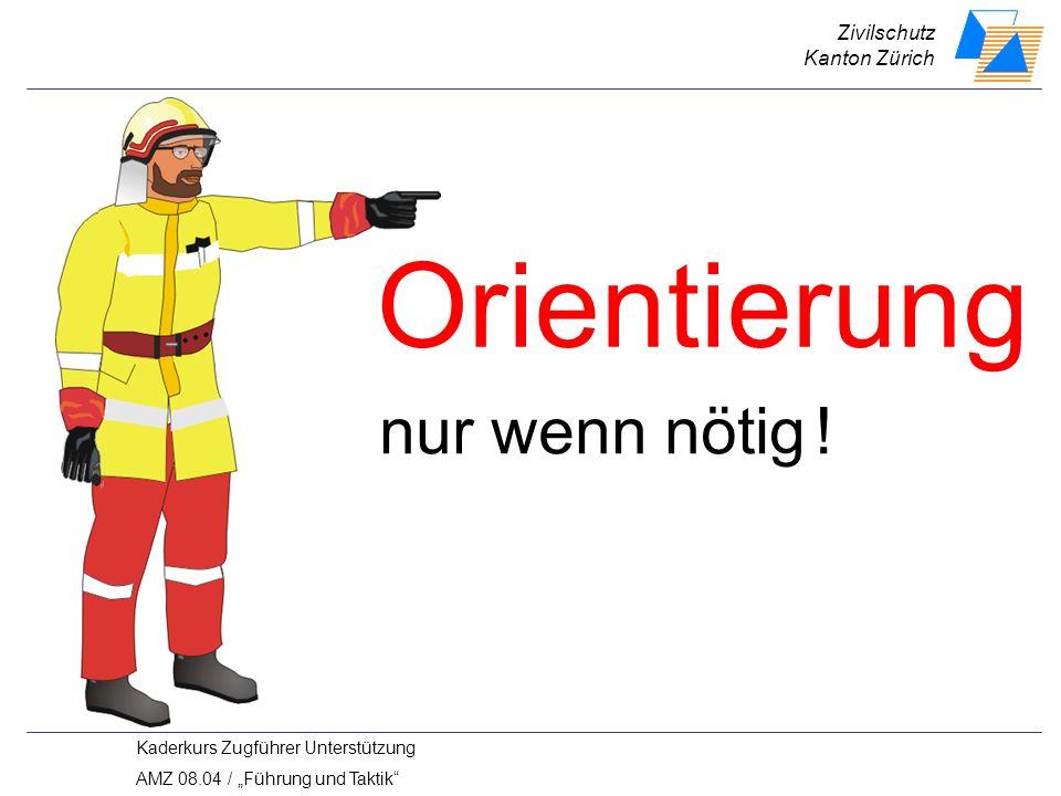 Zivilschutz Kanton Zürich Kaderkurs Zugführer Unterstützung AMZ 08.04 / Führung und Taktik nur wenn nötig .