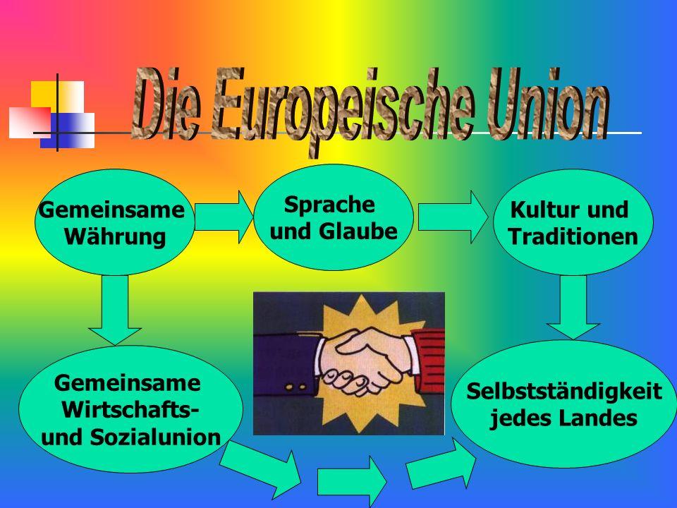 Gemeinsame Währung Kultur und Traditionen Selbstständigkeit jedes Landes Gemeinsame Wirtschafts- und Sozialunion Sprache und Glaube