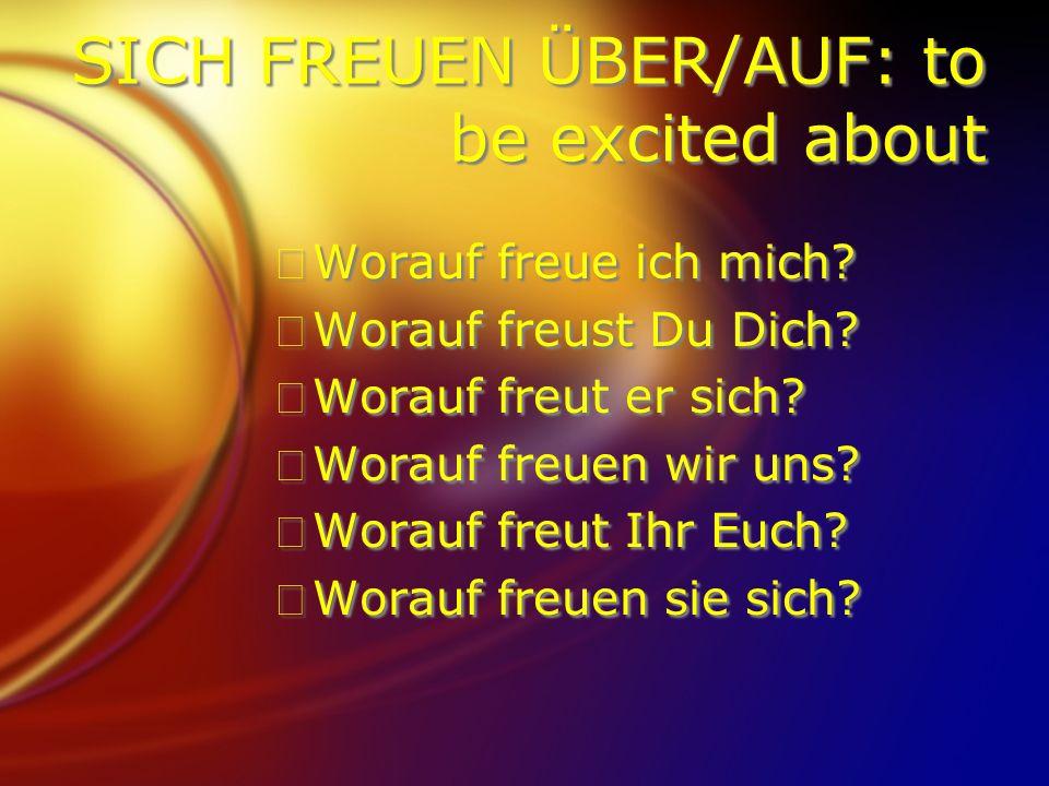 SICH FREUEN ÜBER/AUF: to be excited about FWorauf freue ich mich.