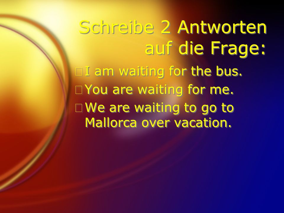 WARTEN AUF FIch warte auf den Bus.FDu wartest auf mich.