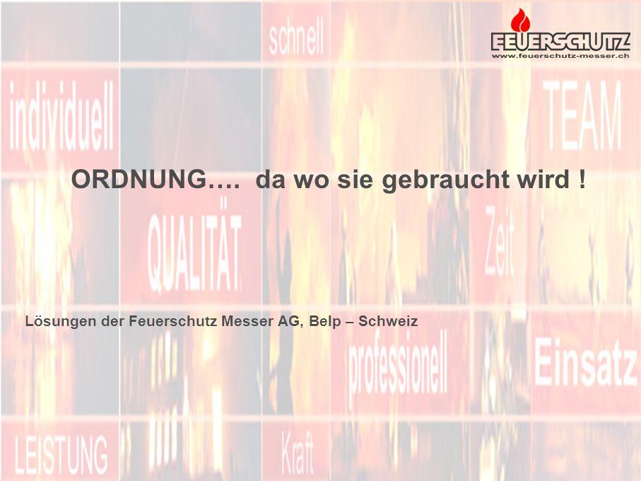 ORDNUNG…. da wo sie gebraucht wird ! Lösungen der Feuerschutz Messer AG, Belp – Schweiz