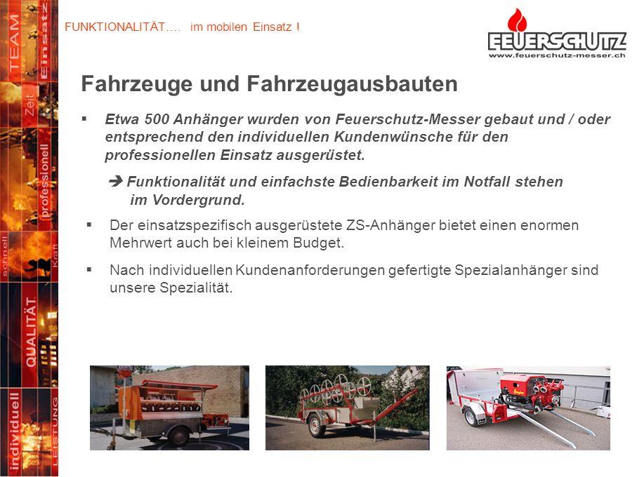 Seit über 30 Jahren optimieren wir die Einsatzkraft unserer Kunden… Fahrzeuge und Fahrzeugausbauten Etwa 500 Anhänger wurden von Feuerschutz-Messer ge