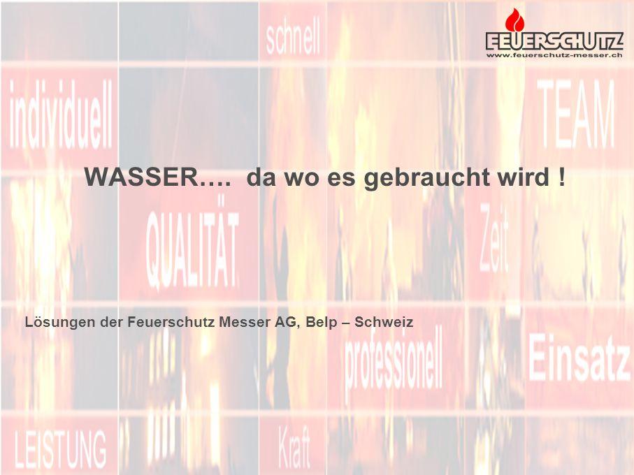 WASSER…. da wo es gebraucht wird ! Lösungen der Feuerschutz Messer AG, Belp – Schweiz