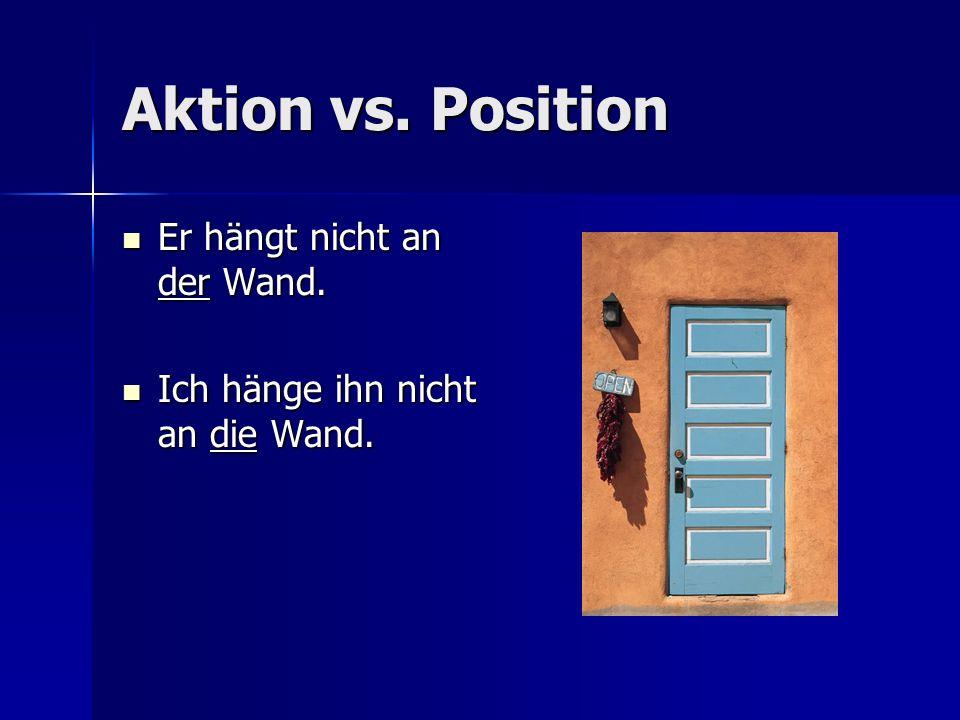 Aktion vs.Position Er hängt nicht an der Wand. Er hängt nicht an der Wand.
