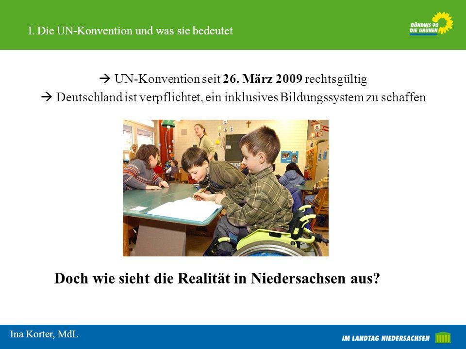 I. Die UN-Konvention und was sie bedeutet UN-Konvention seit 26. März 2009 rechtsgültig Deutschland ist verpflichtet, ein inklusives Bildungssystem zu