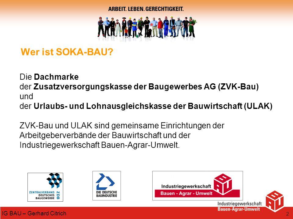 2 Wer ist SOKA-BAU? Die Dachmarke der Zusatzversorgungskasse der Baugewerbes AG (ZVK-Bau) und der Urlaubs- und Lohnausgleichskasse der Bauwirtschaft (