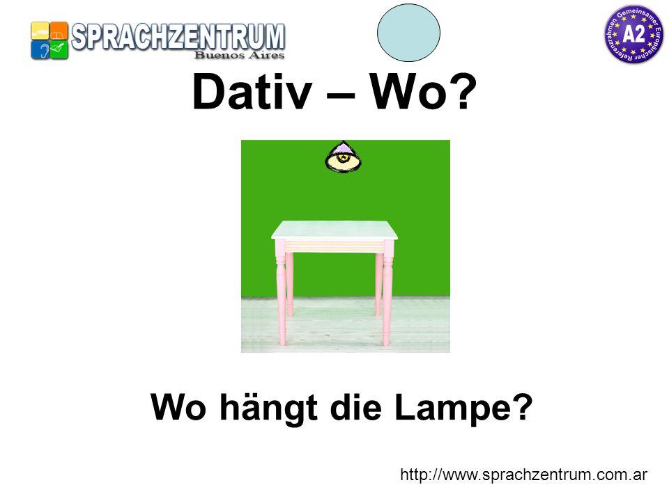 http://www.sprachzentrum.com.ar Dativ – Wo? Wo hängt die Lampe?