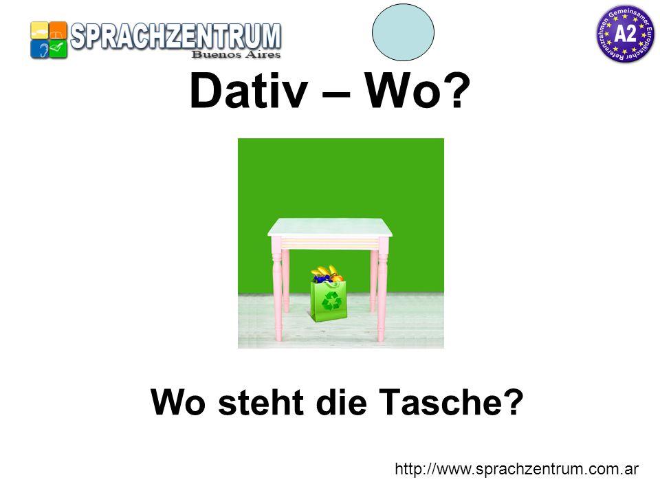http://www.sprachzentrum.com.ar Dativ – Wo? Wo steht die Tasche?